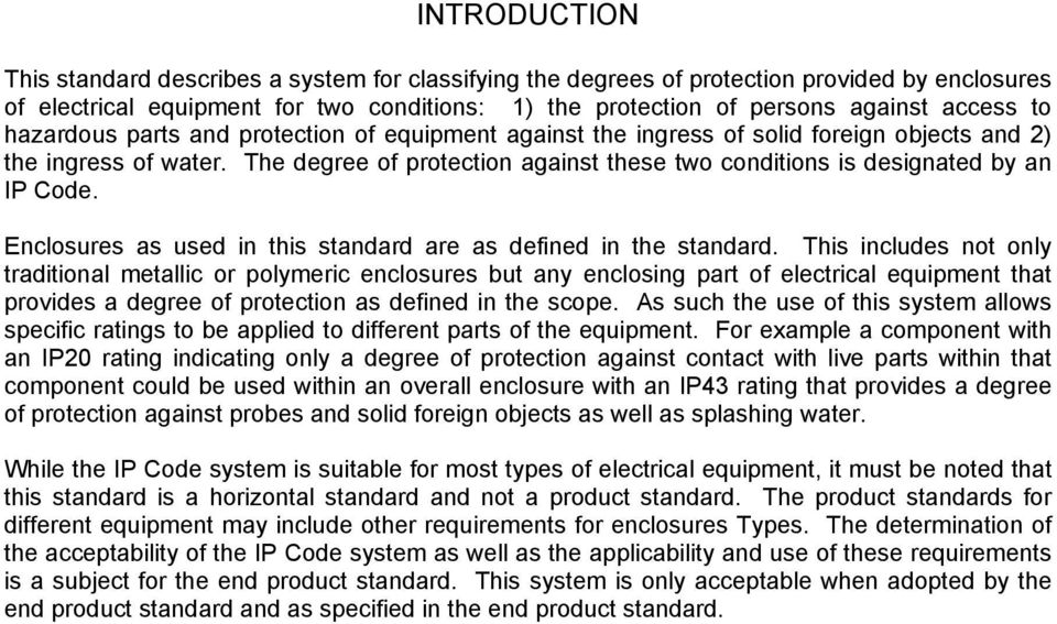 The degree of protection against these two conditions is designated by an IP Code. Enclosures as used in this standard are as defined in the standard.