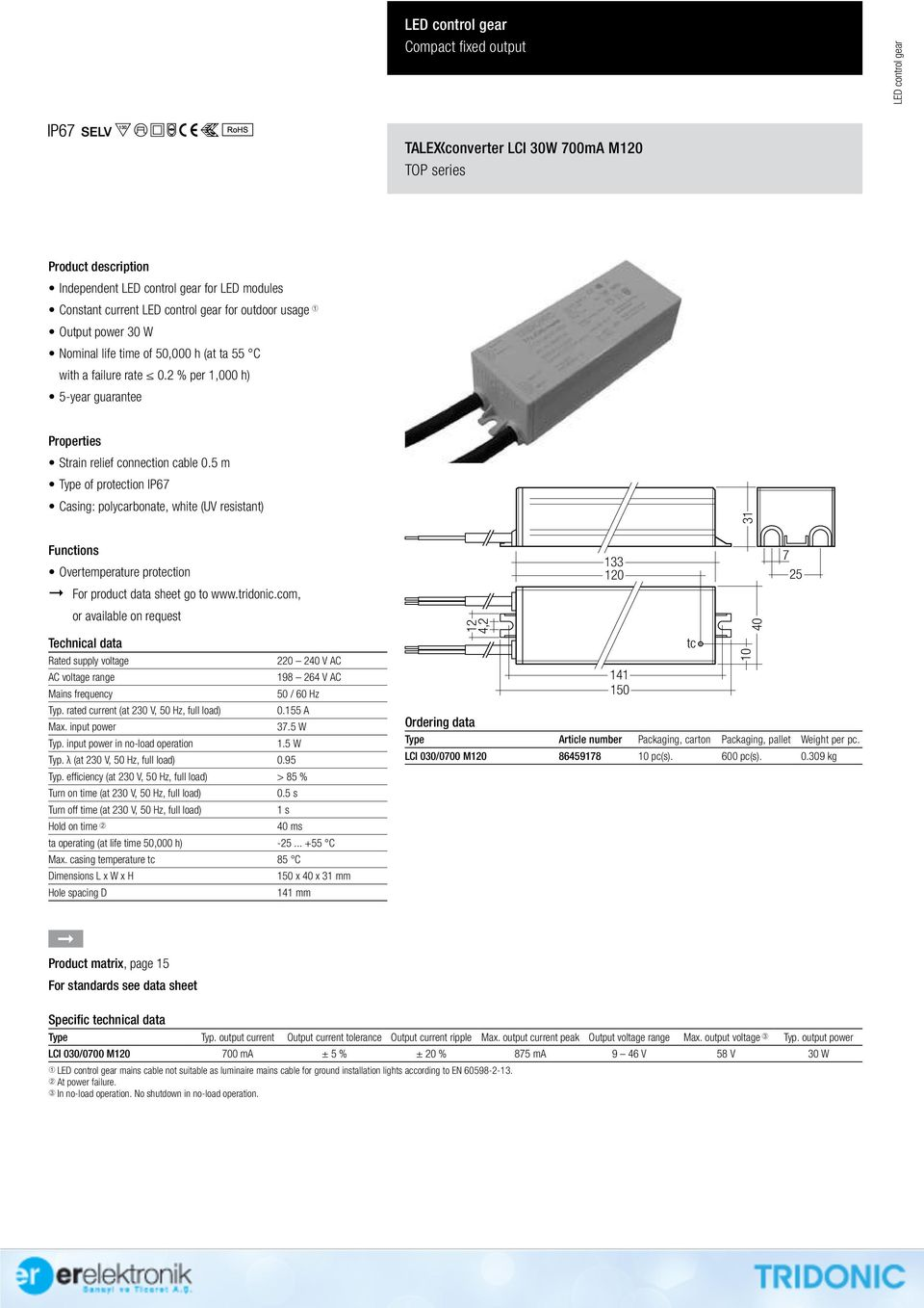 5 m of protection IP67 Casing: polycarbonate, white (UV resistant) Functions Overtemperature protection For product data sheet go to www.tridonic.com, AC voltage range Typ.