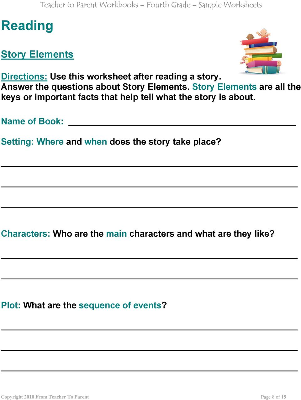 Story Elements are all the keys or important facts that help tell what the story is about.