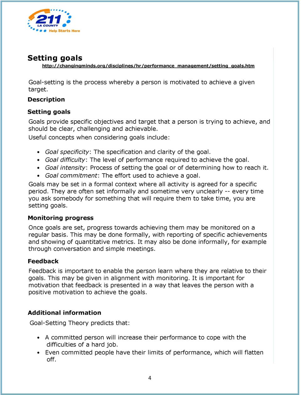 Useful concepts when considering goals include: Goal specificity: The specification and clarity of the goal. Goal difficulty: The level of performance required to achieve the goal.