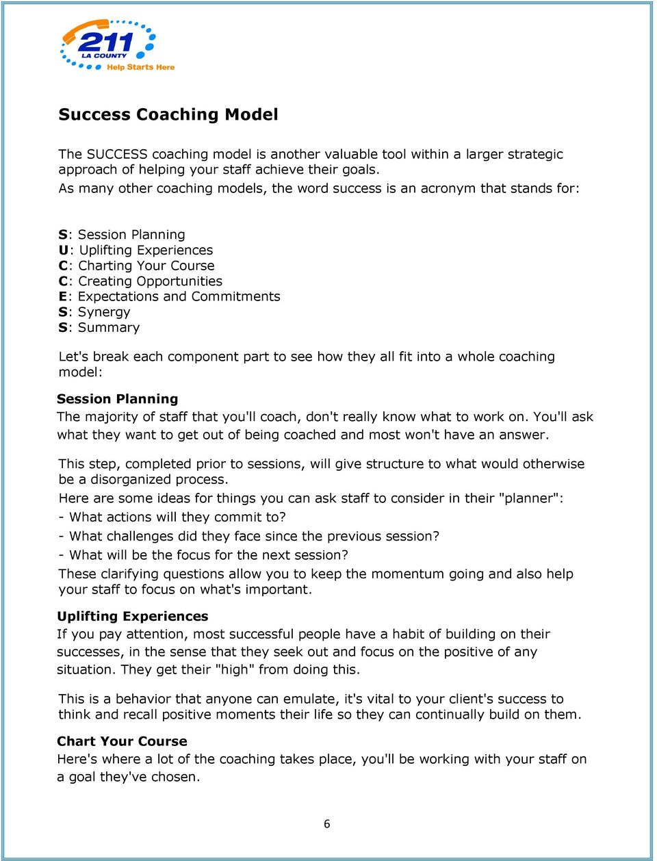 Commitments S: Synergy S: Summary Let's break each component part to see how they all fit into a whole coaching model: Session Planning The majority of staff that you'll coach, don't really know what