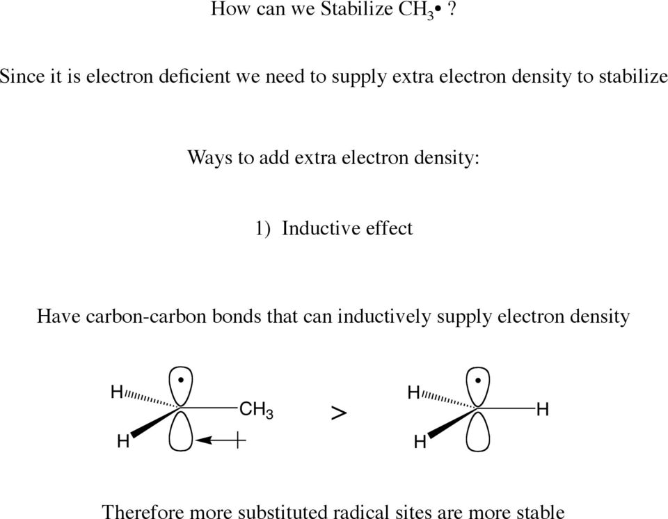 to stabilize Ways to add extra electron density: 1) Inductive effect Have