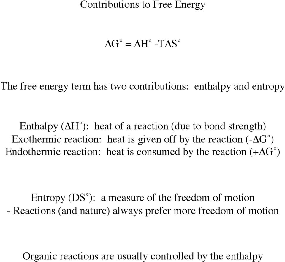 (-ΔG ) Endothermic reaction: heat is consumed by the reaction (+ΔG ) Entropy (DS ): a measure of the freedom of
