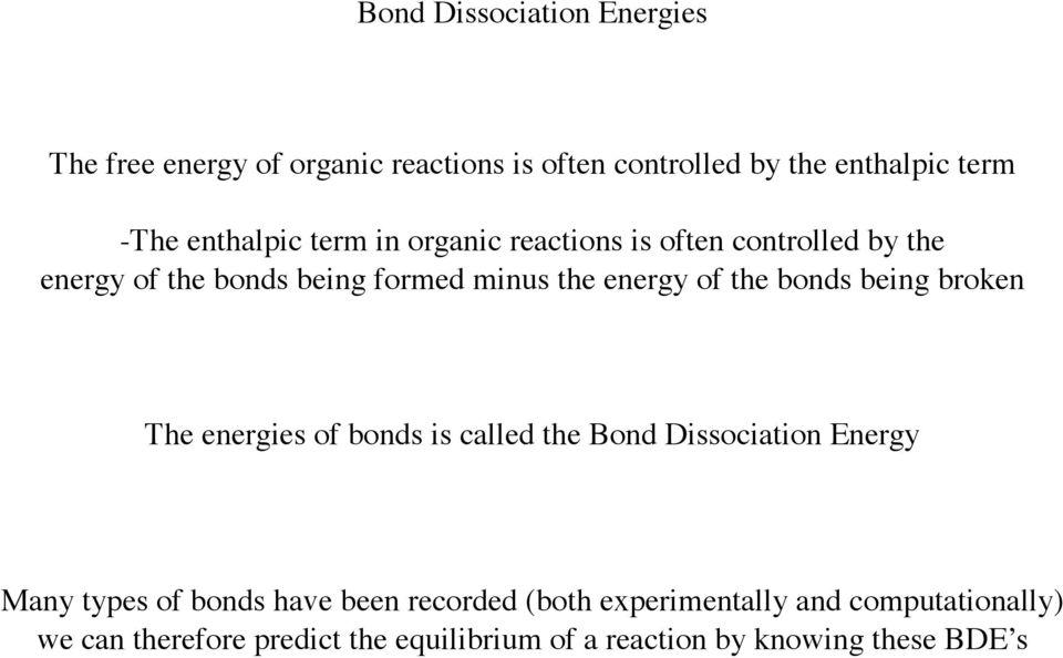the bonds being broken The energies of bonds is called the Bond Dissociation Energy Many types of bonds have been
