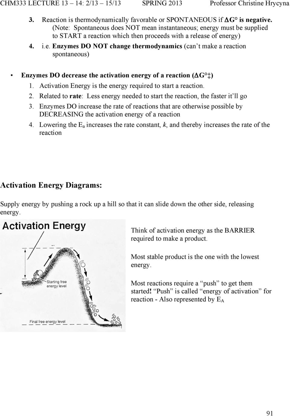 Activation Energy is the energy required to start a reaction. 2. Related to rate: Less energy needed to start the reaction, the faster it ll go 3.