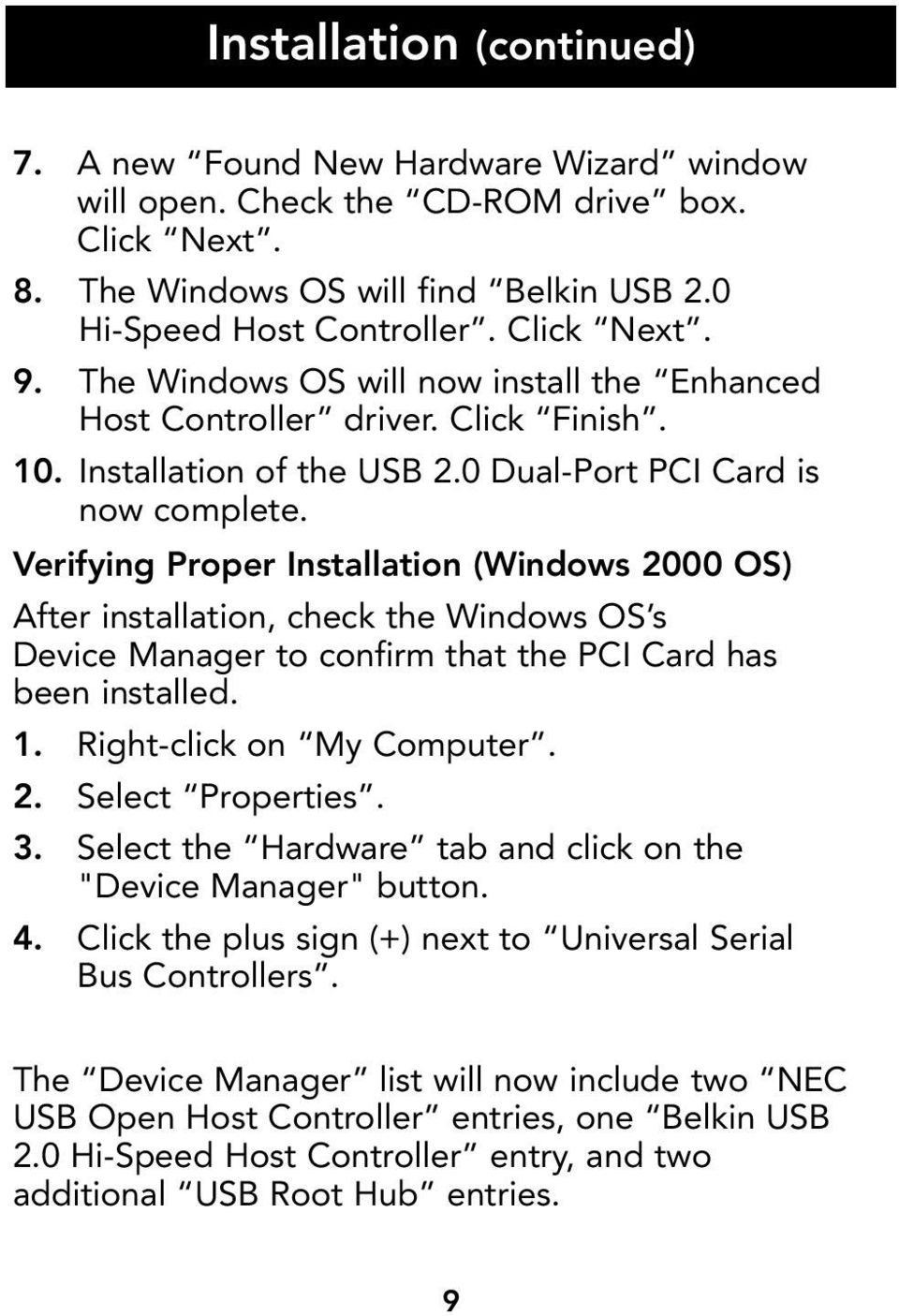 Verifying Proper Installation (Windows 2000 OS) After installation, check the Windows OS s Device Manager to confirm that the PCI Card has been installed. 1. Right-click on My Computer. 2. Select Properties.