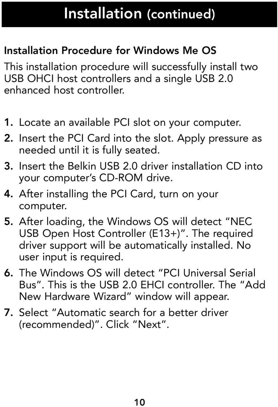 0 driver installation CD into your computer s CD-ROM drive. 4. After installing the PCI Card, turn on your computer. 5. After loading, the Windows OS will detect NEC USB Open Host Controller (E13+).