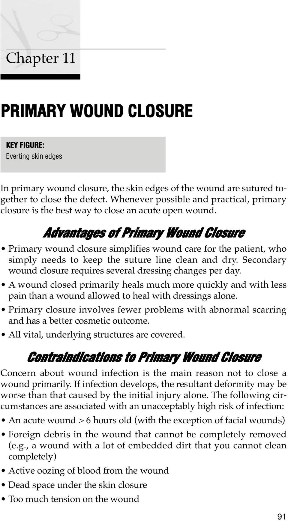 Advantages of Primary Wound Closure Primary wound closure simplifies wound care for the patient, who simply needs to keep the suture line clean and dry.