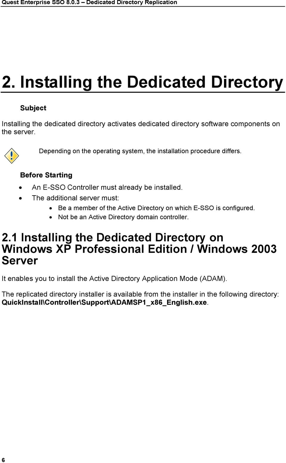 Depending on the operating system, the installation procedure differs. Before Starting An E-SSO Controller must already be installed.