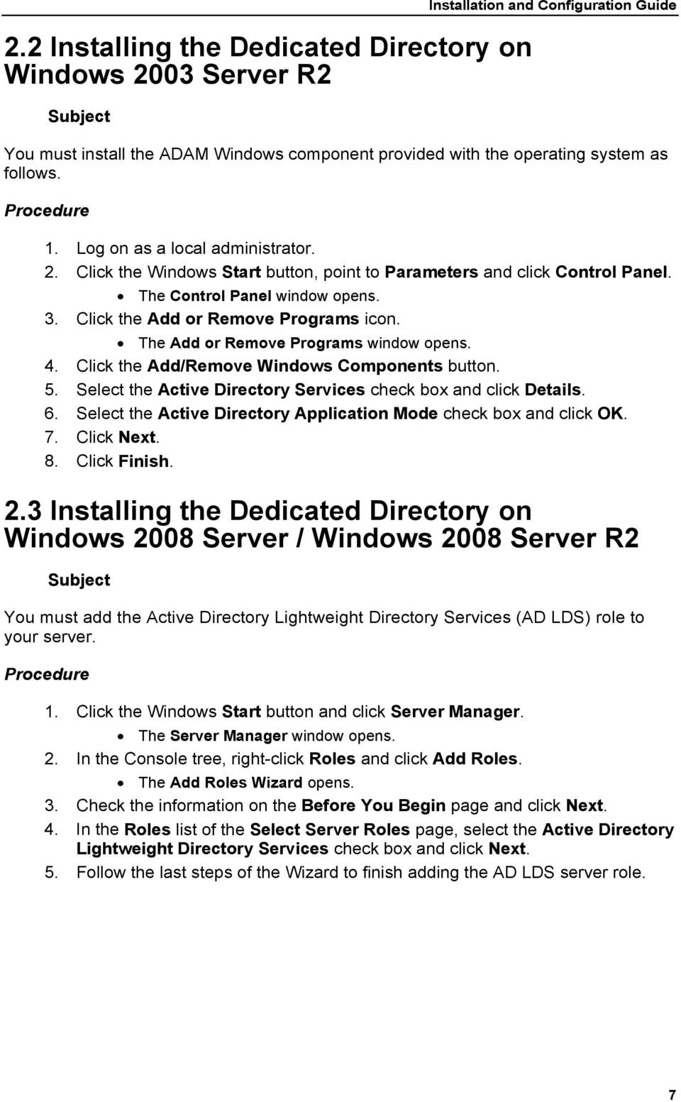 The Add or Remove Programs window opens. 4. Click the Add/Remove Windows Components button. 5. Select the Active Directory Services check box and click Details. 6.