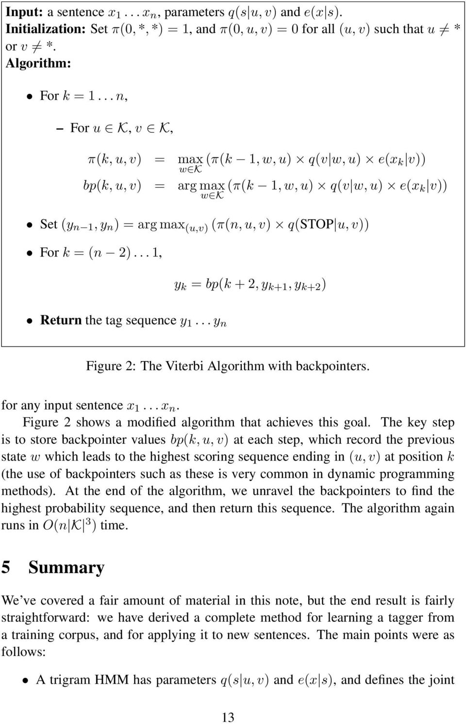 .. 1, y k = bp(k + 2, y k+1, y k+2 ) Return the tag sequence y 1... y n Figure 2: The Viterbi Algorithm with backpointers. for any input sentence x 1... x n.