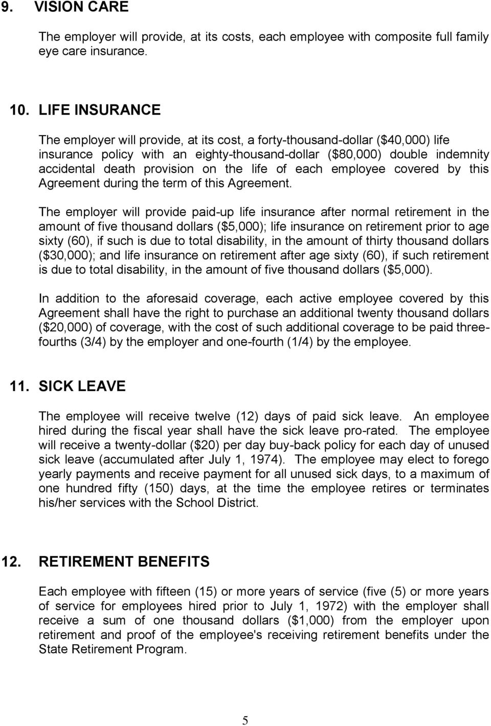 the life of each employee covered by this Agreement during the term of this Agreement.