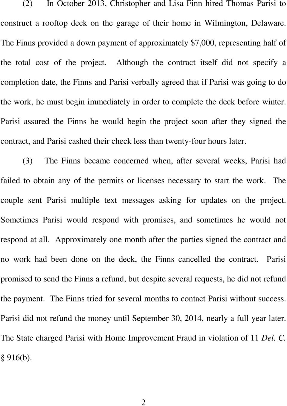 Although the contract itself did not specify a completion date, the Finns and Parisi verbally agreed that if Parisi was going to do the work, he must begin immediately in order to complete the deck