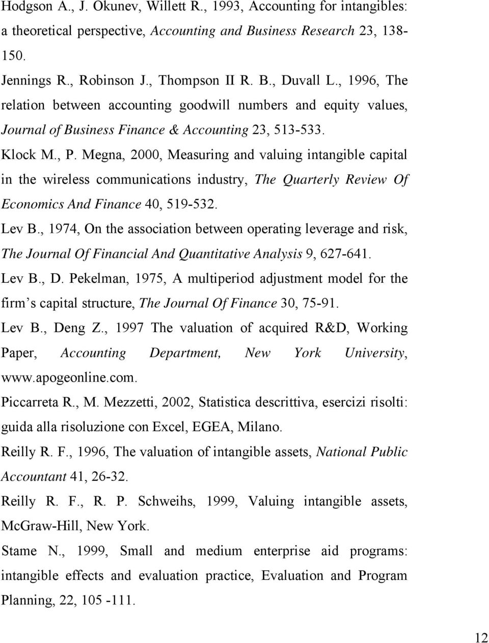 Megna, 2000, Measuring and valuing intangible capital in the wireless communications industry, The Quarterly Review Of Economics And Finance 40, 519-532. Lev B.