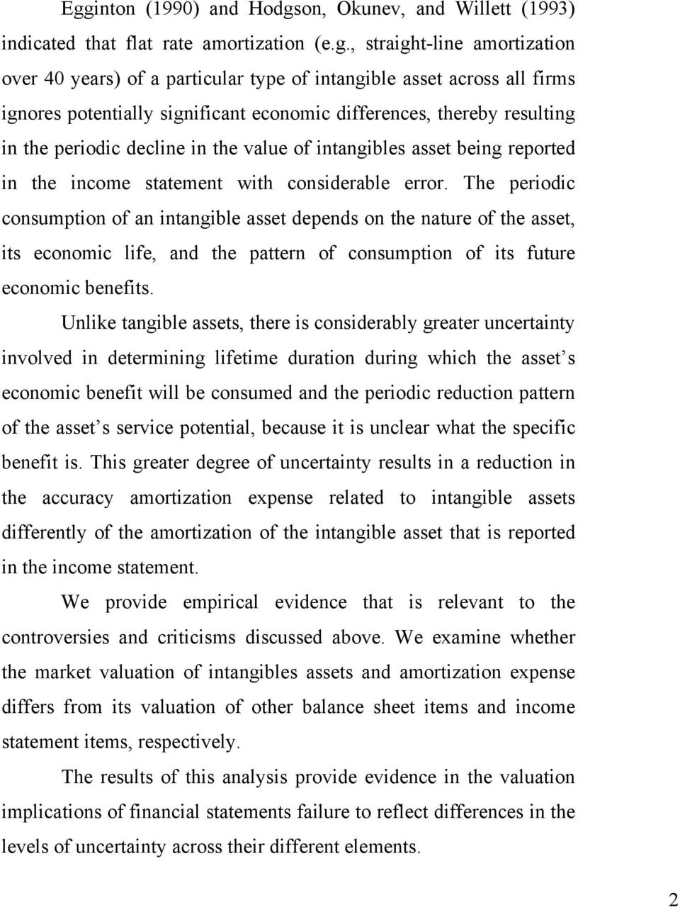 The periodic consumption of an intangible asset depends on the nature of the asset, its economic life, and the pattern of consumption of its future economic benefits.