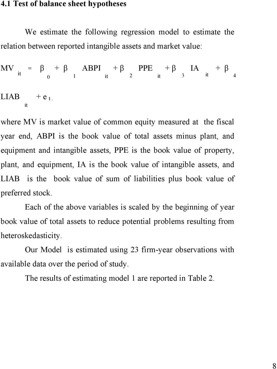 it where MV is market value of common equity measured at the fiscal year end, ABPI is the book value of total assets minus plant, and equipment and intangible assets, PPE is the book value of