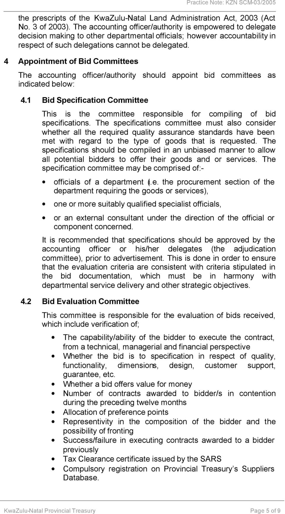 4 Appointment of Bid Committees The accounting officer/authority should appoint bid committees as indicated below: 4.