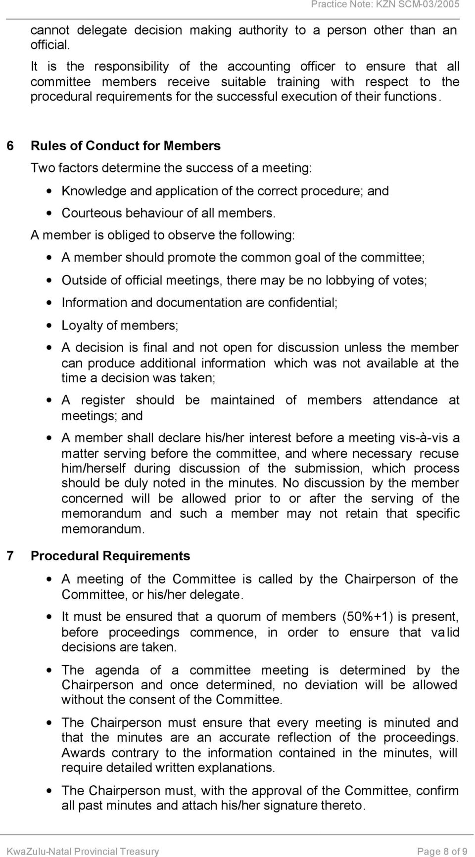 functions. 6 Rules of Conduct for Members Two factors determine the success of a meeting: Knowledge and application of the correct procedure; and Courteous behaviour of all members.