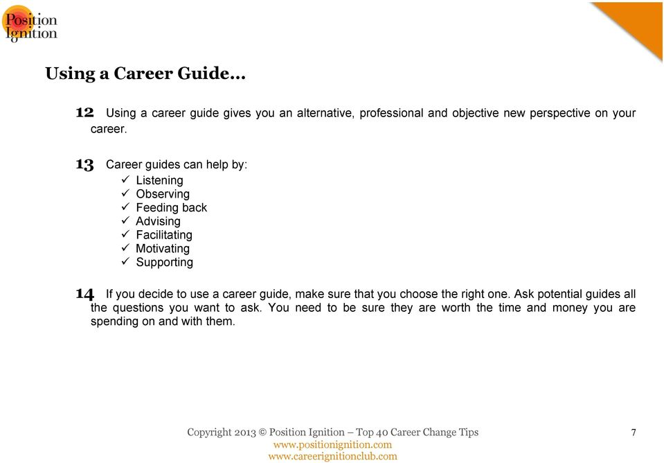 13 Career guides can help by: Listening Observing Feeding back Advising Facilitating Motivating Supporting 14 If you