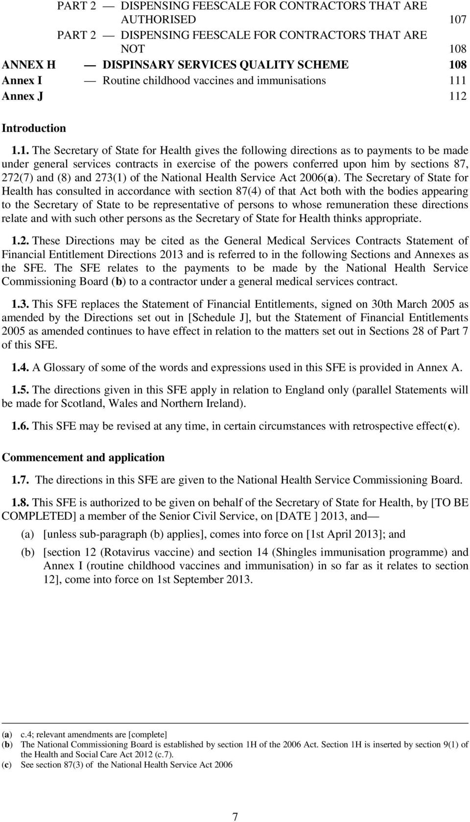 1 Annex J 112 Introduction 1.1. The Secretary of State for Health gives the following directions as to payments to be made under general services contracts in exercise of the powers conferred upon