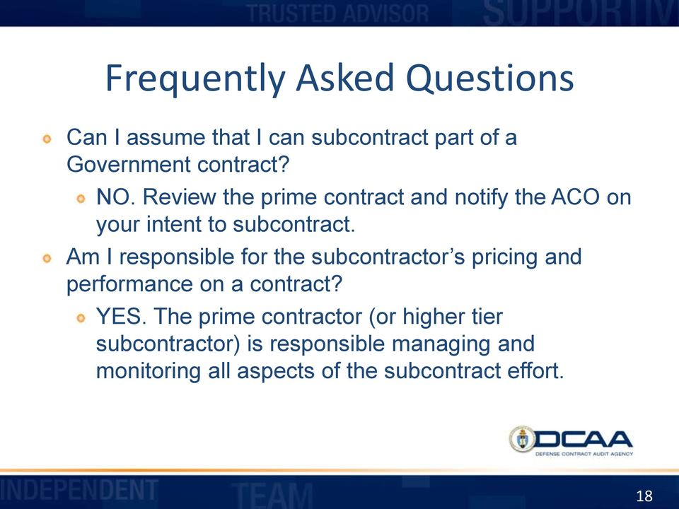 Am I responsible for the subcontractor s pricing and performance on a contract? YES.