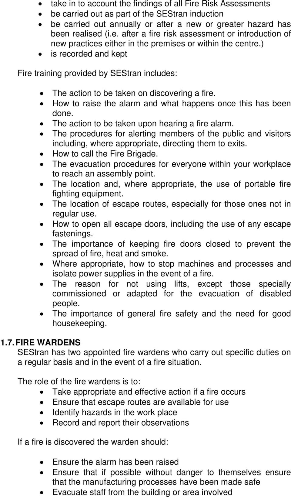 The action to be taken upon hearing a fire alarm. The procedures for alerting members of the public and visitors including, where appropriate, directing them to exits. How to call the Fire Brigade.