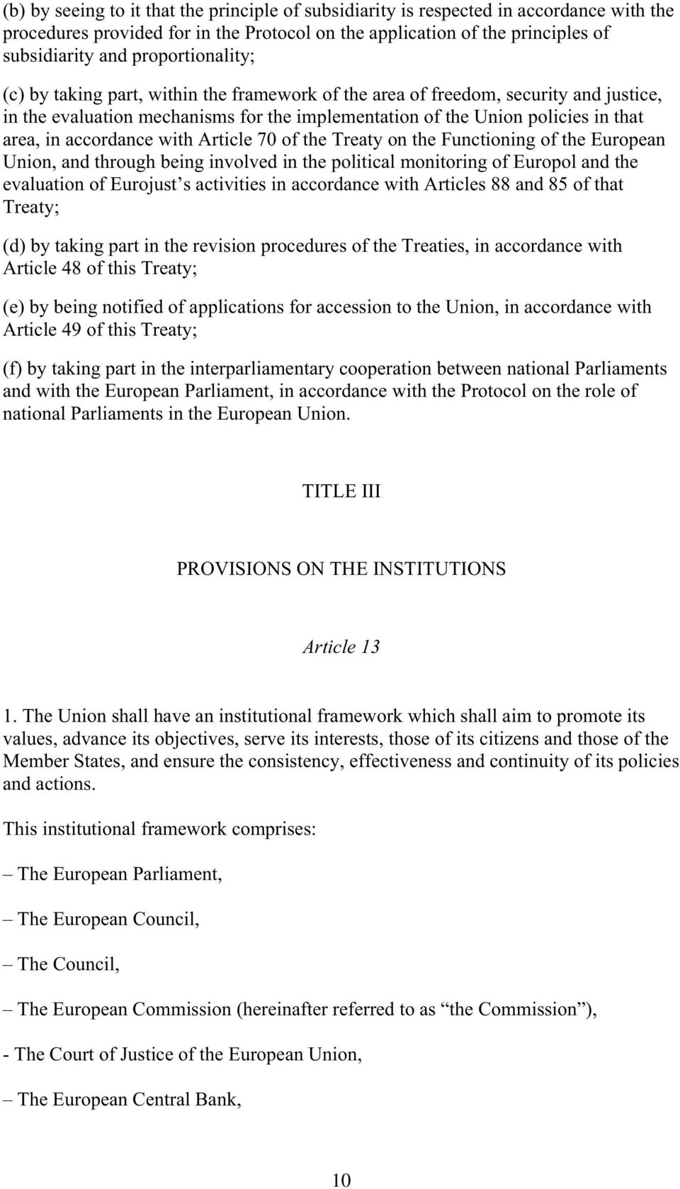 accordance with Article 70 of the Treaty on the Functioning of the European Union, and through being involved in the political monitoring of Europol and the evaluation of Eurojust s activities in