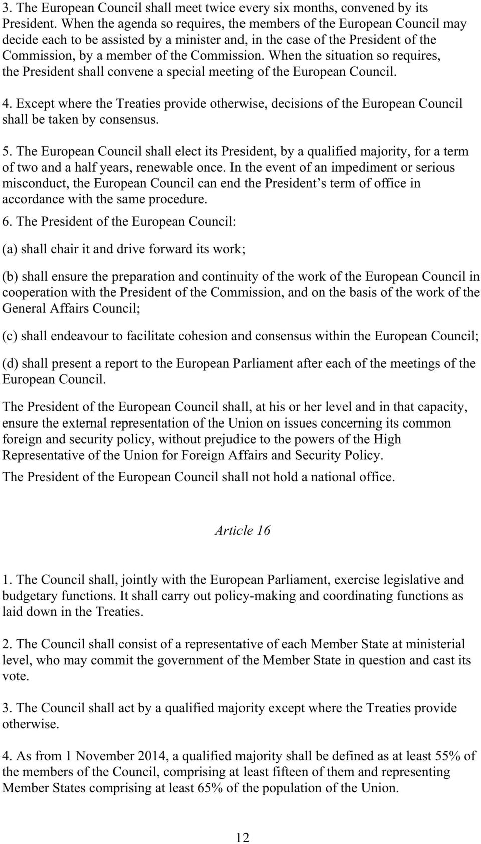 When the situation so requires, the President shall convene a special meeting of the European Council. 4.