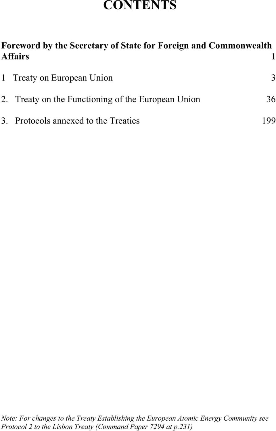 Protocols annexed to the Treaties 199 Note: For changes to the Treaty Establishing the