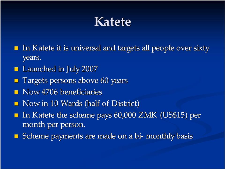 beneficiaries Now in 10 Wards (half of District) In Katete the scheme pays