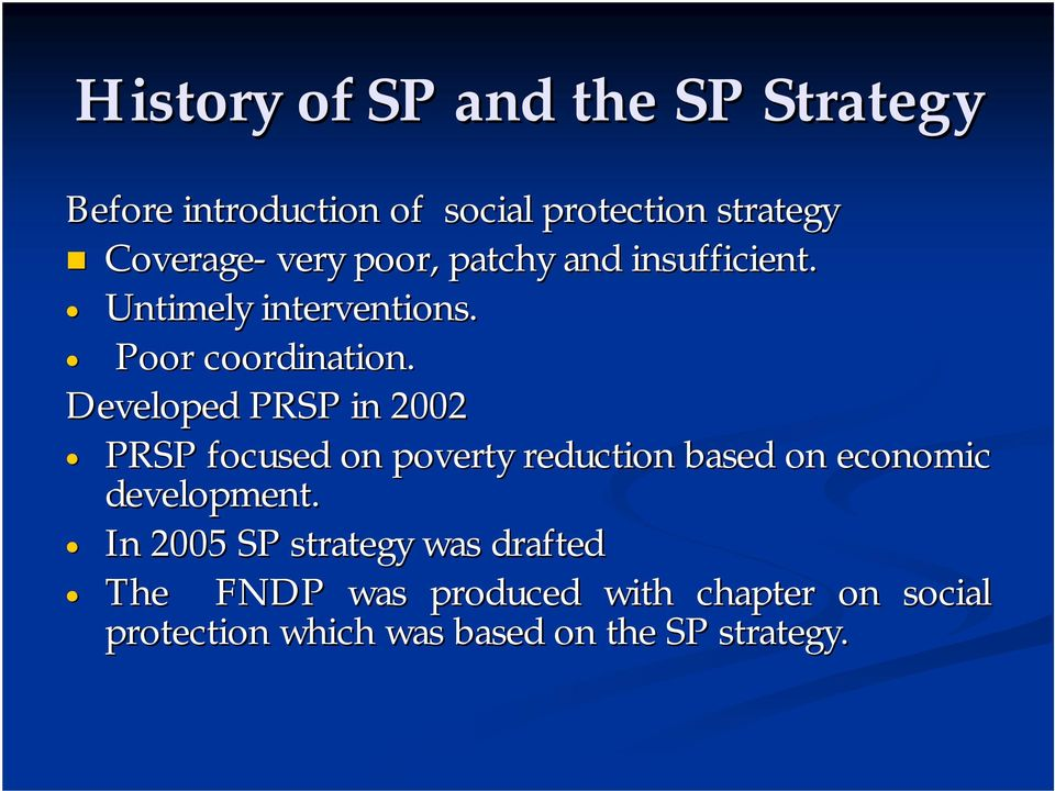 Developed PRSP in 2002 PRSP focused on poverty reduction based on economic development.