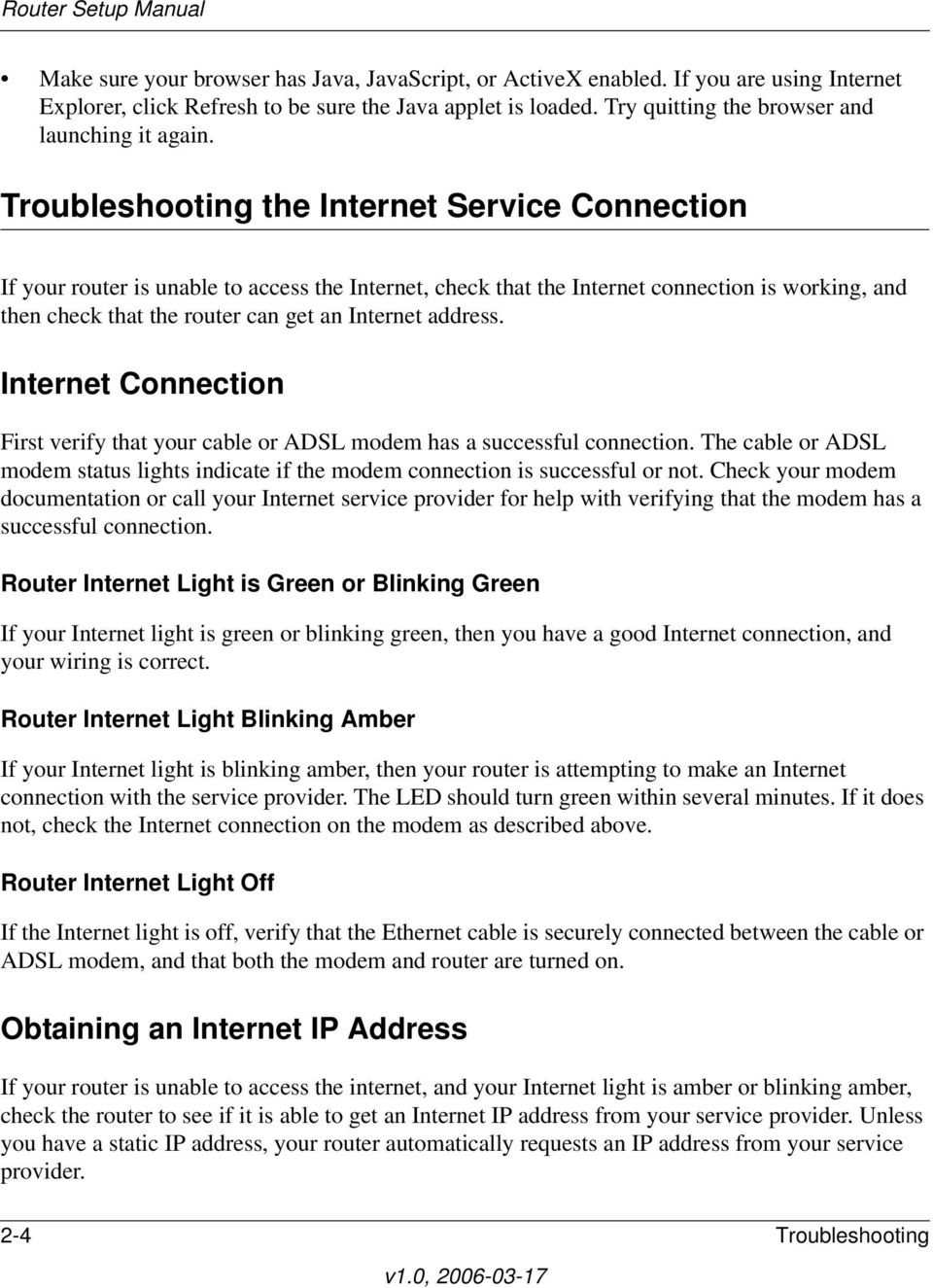 Troubleshooting the Internet Service Connection If your router is unable to access the Internet, check that the Internet connection is working, and then check that the router can get an Internet