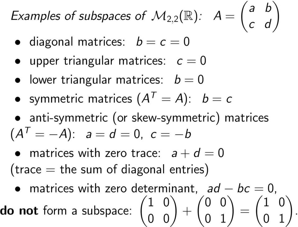 skew-symmetric) matrices (A T = A): a = d = 0, c = b matrices with zero trace: a + d = 0 (trace = the sum of