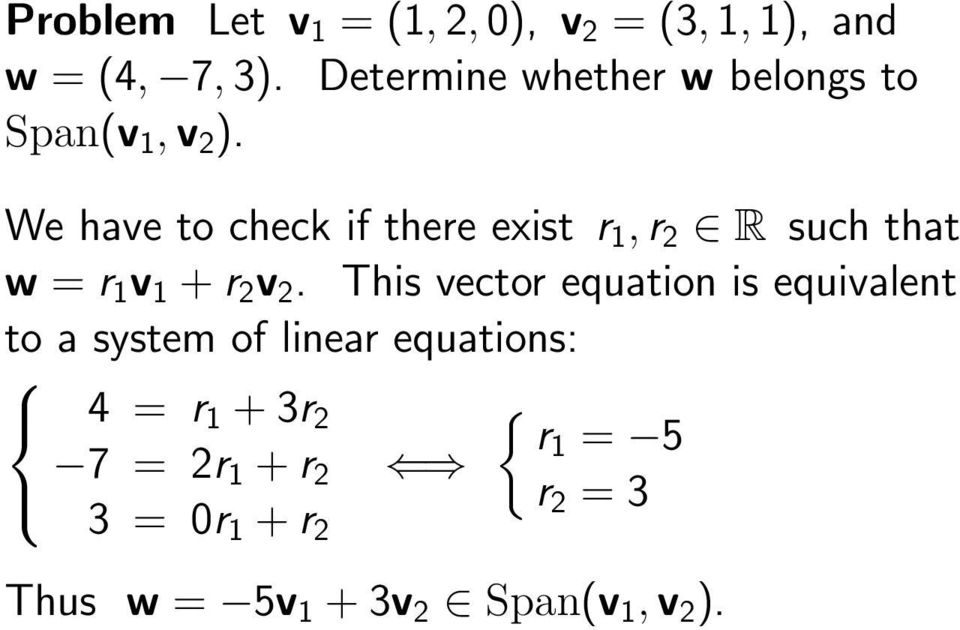 We have to check if there exist r 1, r 2 R such that w = r 1 v 1 + r 2 v 2.