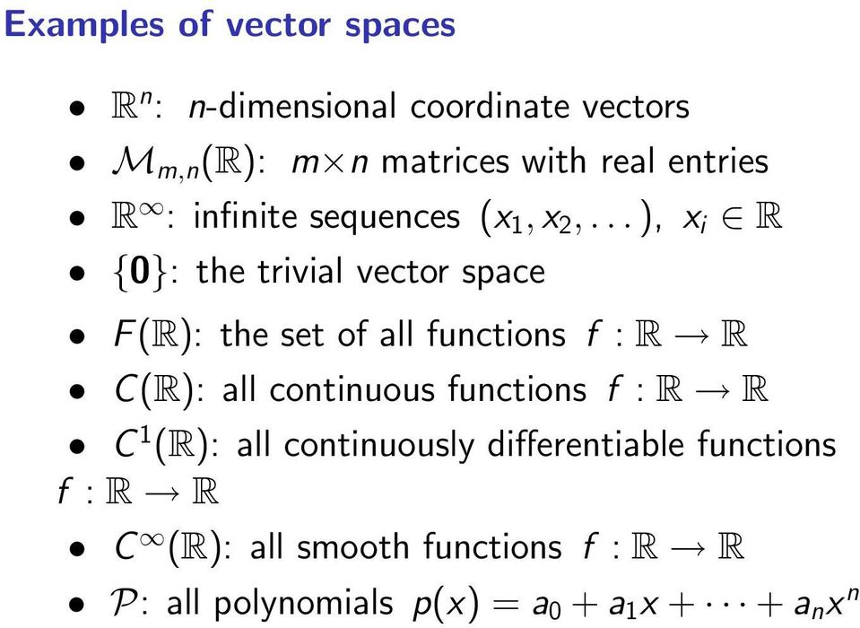 .. ), x i R {0}: the trivial vector space F(R): the set of all functions f : R R C(R): all continuous