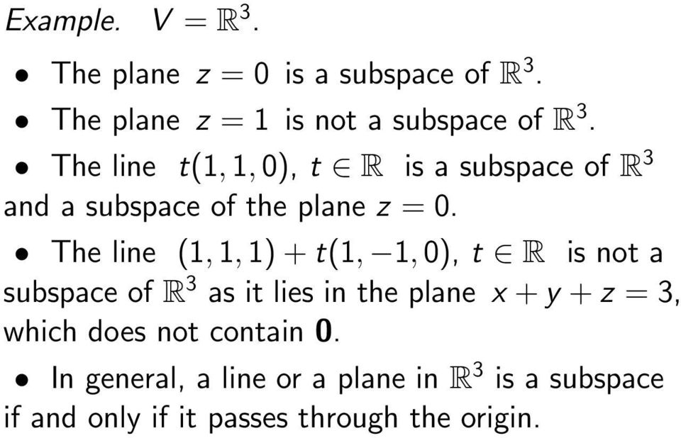 The line (1, 1, 1) + t(1, 1, 0), t R is not a subspace of R 3 as it lies in the plane x + y + z = 3,