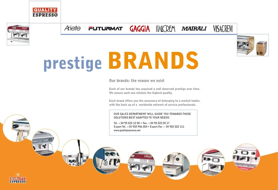 Each brand offers you the assurance of belonging to a market leader, with the back up of a worldwide network of service