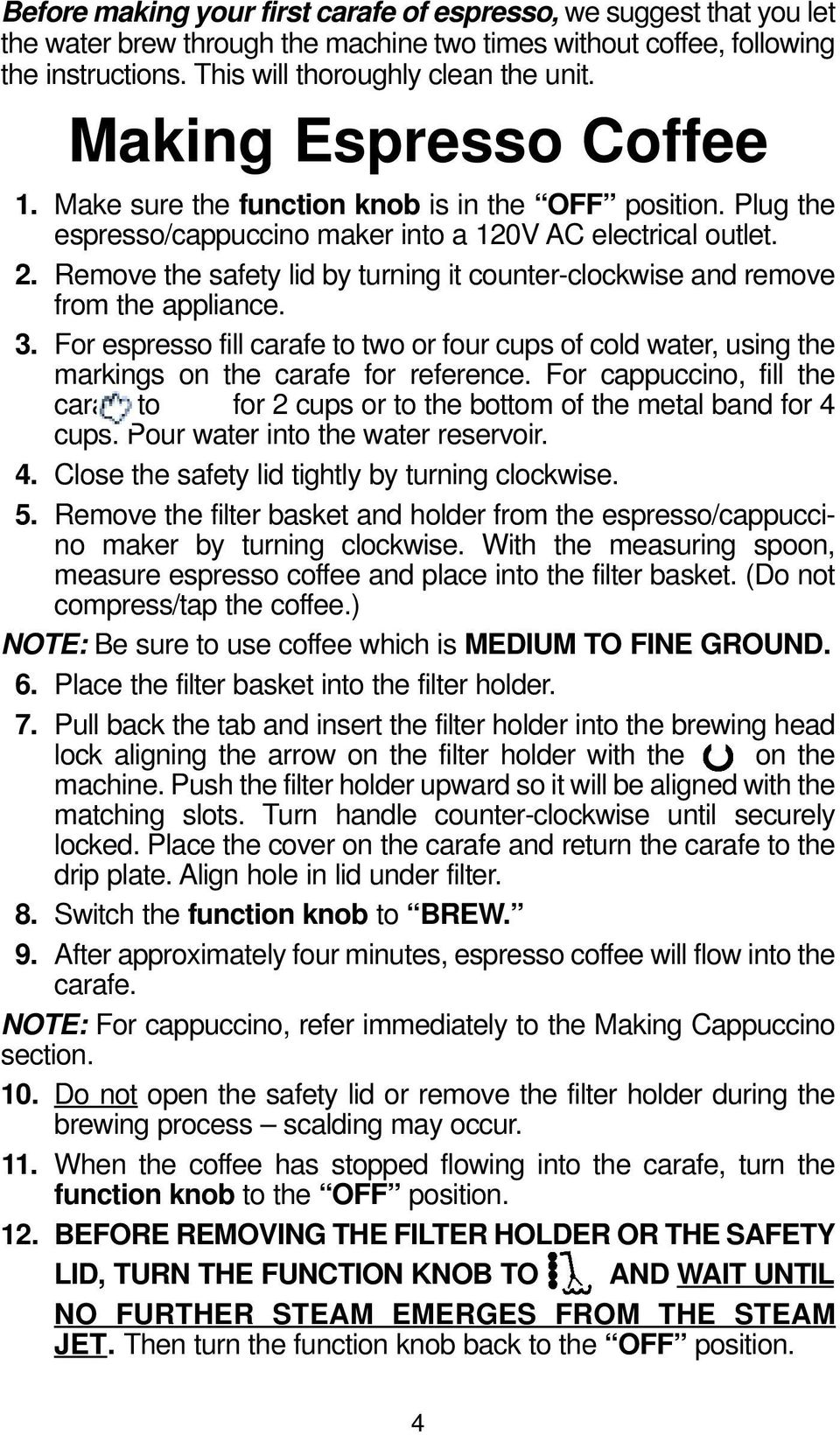 Remove the safety lid by turning it counter-clockwise and remove from the appliance. 3. For espresso fill carafe to two or four cups of cold water, using the markings on the carafe for reference.