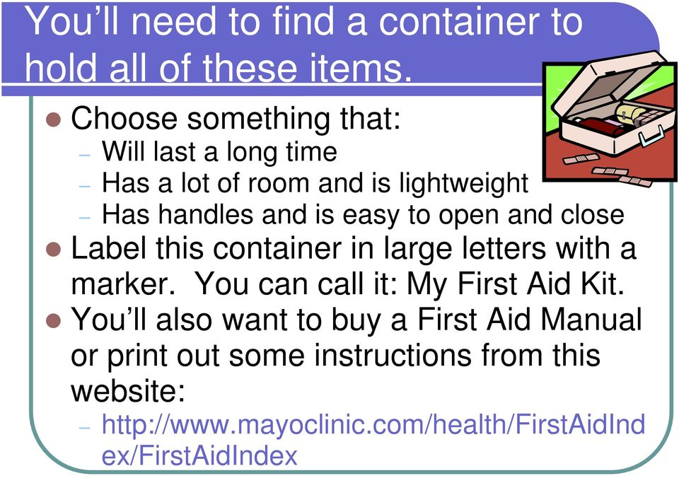 to open and close Label this container in large letters with a marker. You can call it: My First Aid Kit.