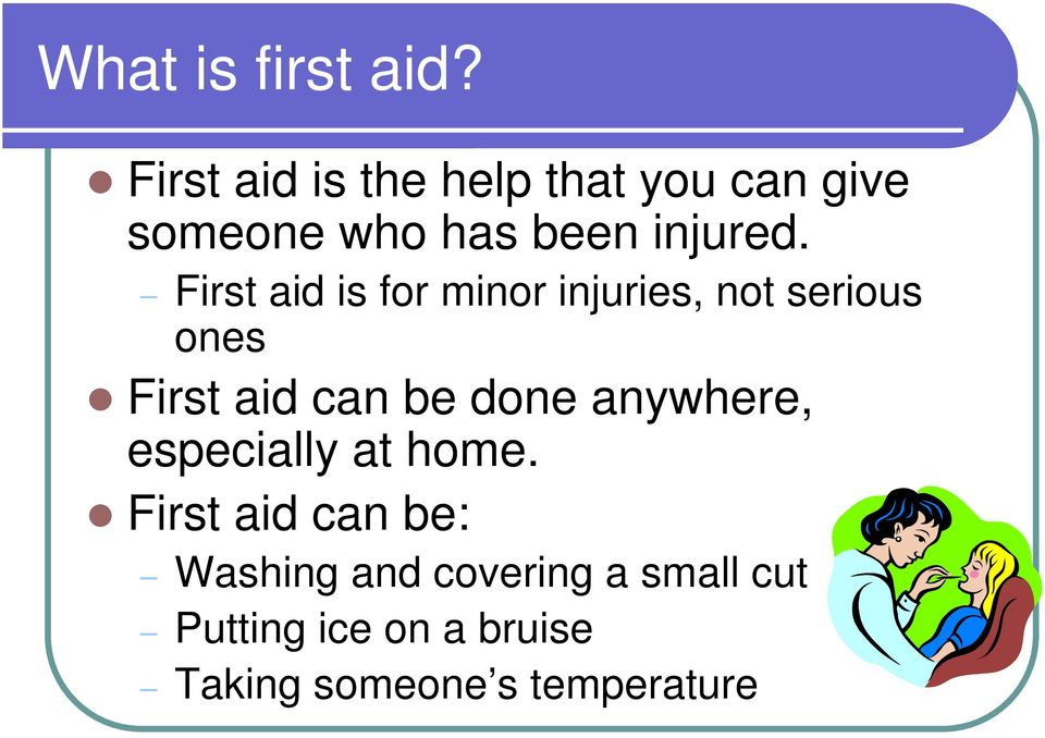 First aid is for minor injuries, not serious ones First aid can be done