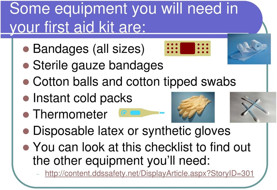 Disposable latex or synthetic gloves You can look at this checklist to find out the