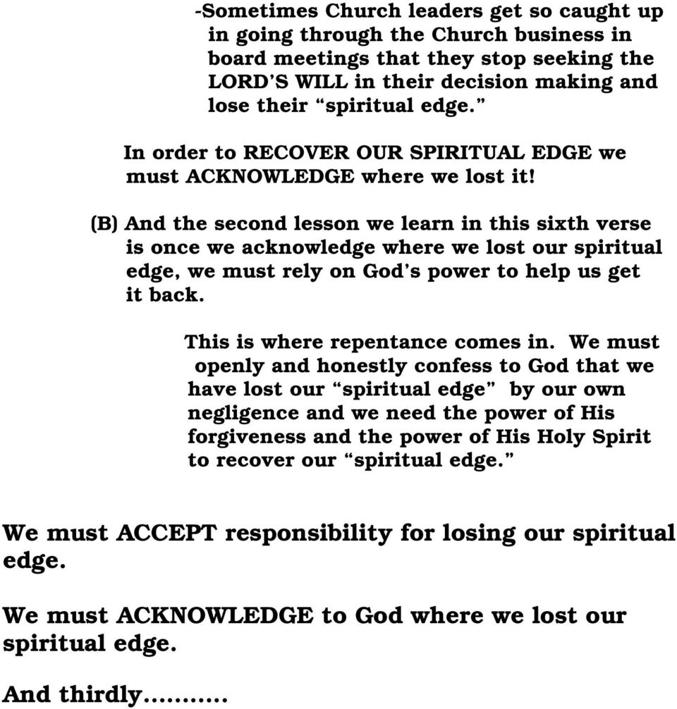 (B) And the second lesson we learn in this sixth verse is once we acknowledge where we lost our spiritual edge, we must rely on God s power to help us get it back. This is where repentance comes in.