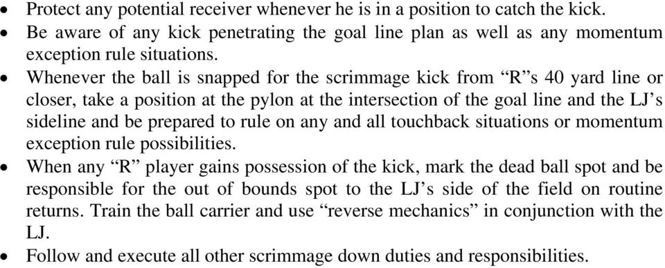 rule on any and all touchback situations or momentum exception rule possibilities.