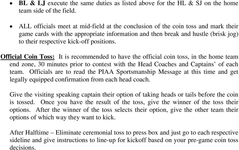 positions. Official Coin Toss: It is recommended to have the official coin toss, in the home team end zone, 30 minutes prior to contest with the Head Coaches and Captains of each team.
