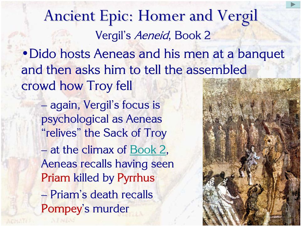 psychological as Aeneas relives the Sack of Troy at the climax of Book 2,