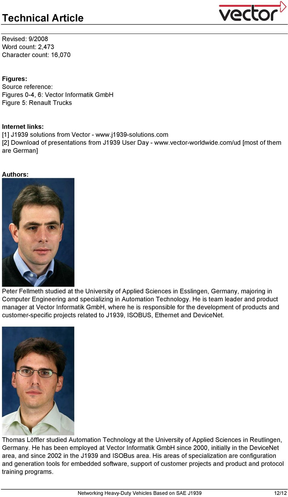 com/ud [most of them are German] Authors: Peter Fellmeth studied at the University of Applied Sciences in Esslingen, Germany, majoring in Computer Engineering and specializing in Automation