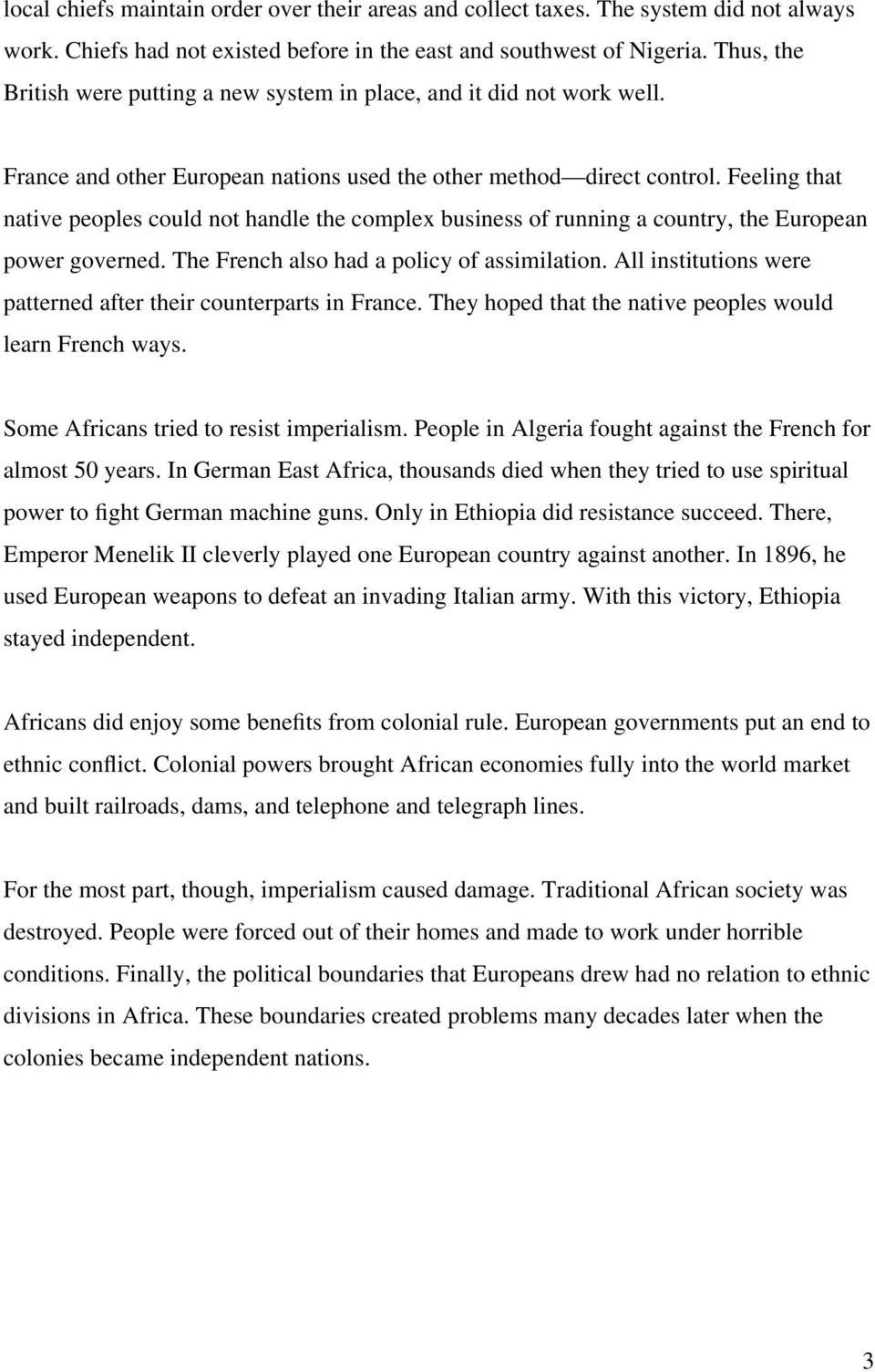 Feeling that native peoples could not handle the complex business of running a country, the European power governed. The French also had a policy of assimilation.