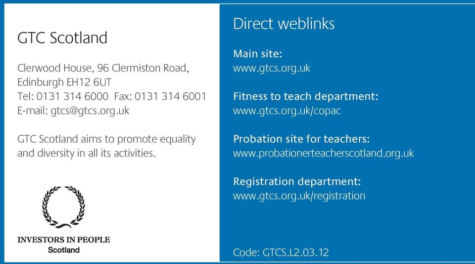 Direct weblinks Main site: www.gtcs.org.uk Fitness to teach department: www.gtcs.org.uk/copac Probation site for teachers: www.