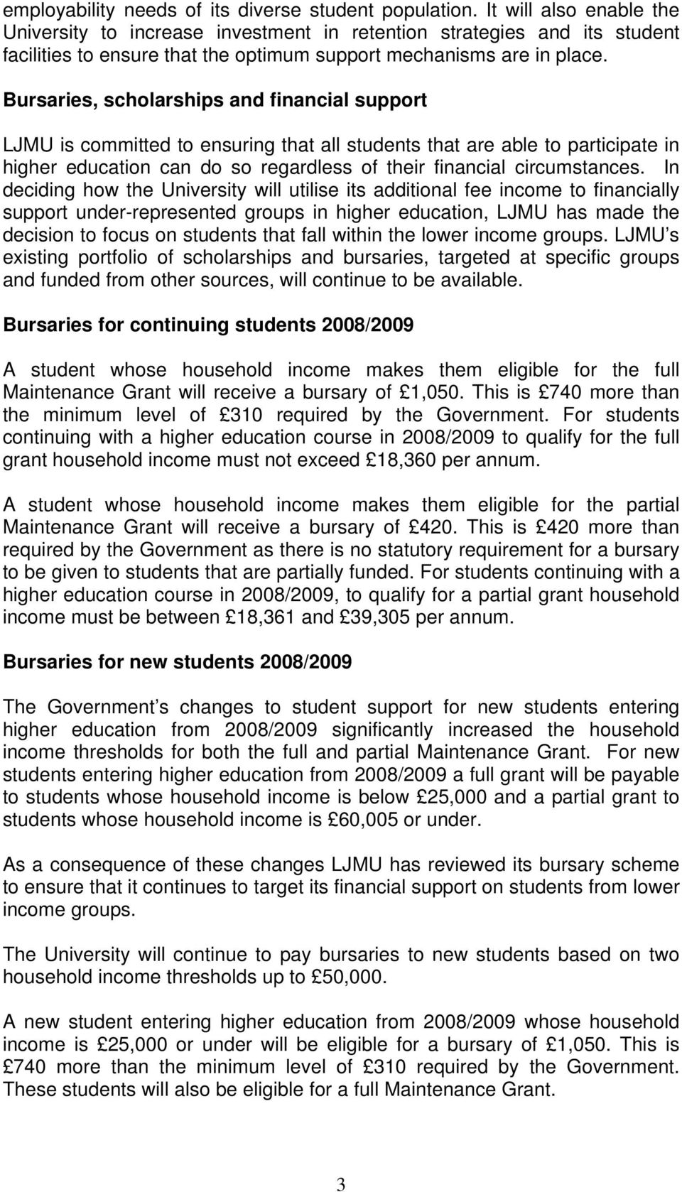 Bursaries, scholarships and financial support LJMU is committed to ensuring that all students that are able to participate in higher education can do so regardless of their financial circumstances.