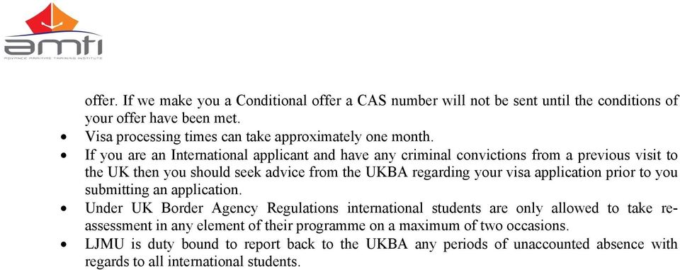 If you are an International applicant and have any criminal convictions from a previous visit to the UK then you should seek advice from the UKBA regarding your visa